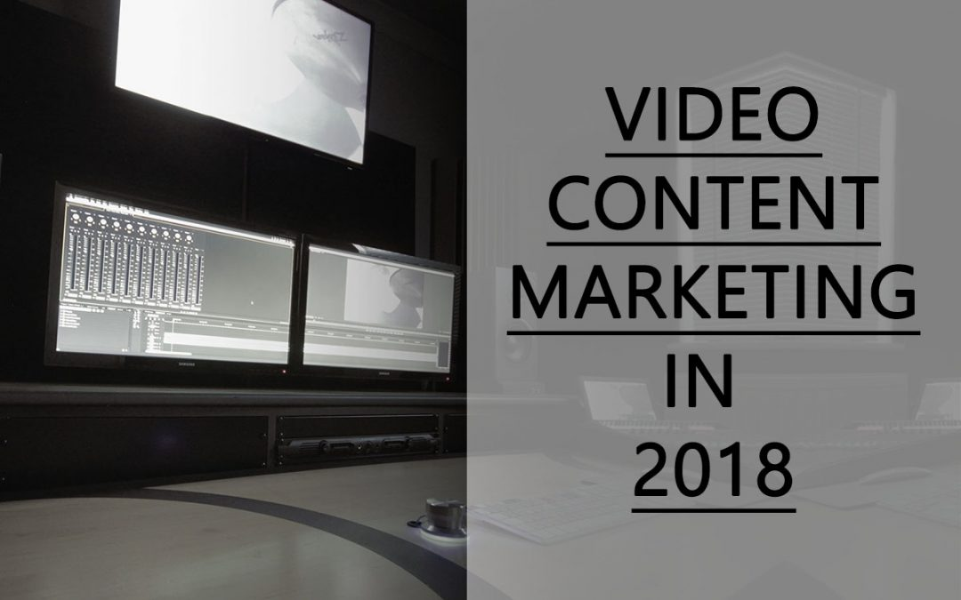Video Content Marketing In 2018